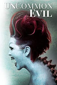 UnCommon Evil: A Collection of Nightmares, Demonic Creatures, and UnImaginable Horrors (UnCommon Anthologies Book 6)