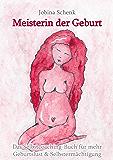 Meisterin der Geburt: Das Selbstcoaching-Buch für mehr Geburtslust & Selbstermächtigung