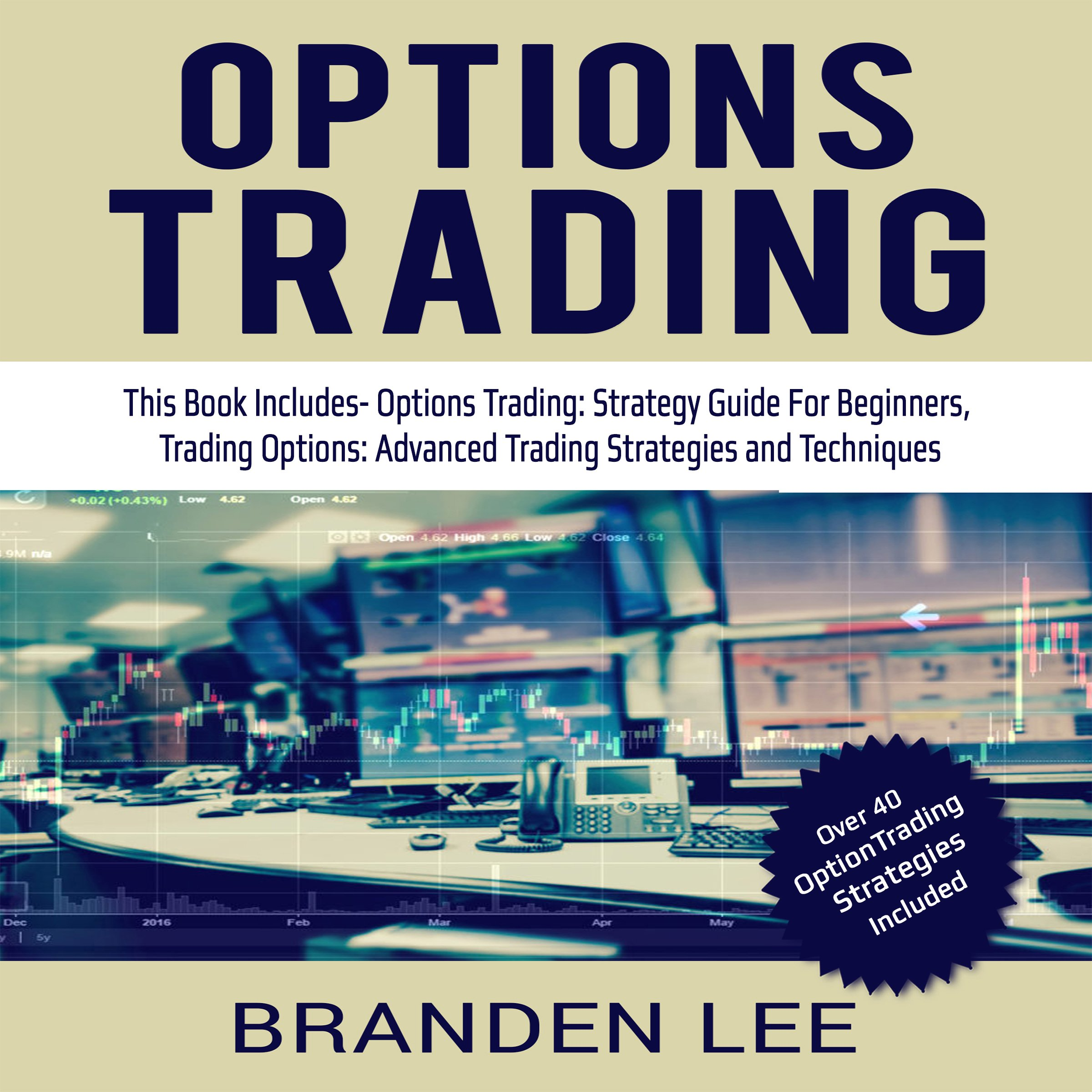 Options Trading: This Book Includes - Options Trading: Strategy Guide for Beginners, Trading Options: Advanced Trading Strategies and Techniques