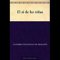 El sí de las niñas (Edición de la Biblioteca Virtual Miguel de Cervantes) (Spanish Edition)