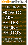 How to Take Better Phone Photos: Tips and tricks for smartphone photos
