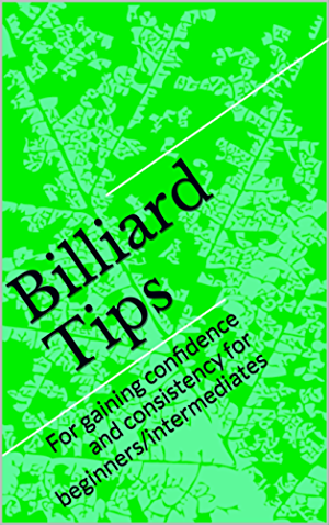 Billiard Tips: For gaining confidence and consistency for beginners/intermediates