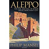 Aleppo: The Rise and Fall of Syria's Great Merchant City
