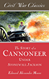 The Story of a Cannoneer Under Stonewall Jackson (Civil War Classics)