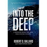 Into the Deep: A Memoir From the Man Who Found Titanic