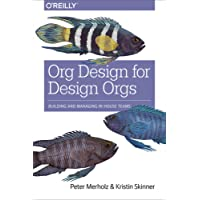 Org Design for Design Orgs: Building and Managing In-House Teams