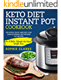 Keto Diet Instant Pot Cookbook: Delicious, Quick and Easy Low Carb Ketogenic Diet Instant Pot Recipes – For A Better Lifestyle And Rapid Weight Loss