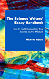 The Science Writers' Essay Handbook: How to Craft Compelling True Stories in Any Medium (English Edition)