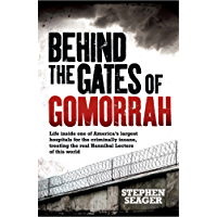 Behind the Gates of Gomorrah: Life inside one of America's largest hospitals for the criminally insane, treating the real Hannibal Lecters of this world