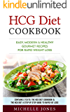 HCG Diet Cookbook: Easy, Modern & Healthy Gourmet Recipes for Rapid Weight Loss (Contains 2 Texts: The HCG Diet Cookbook & The HCG Diet – A Step by Step Guide to Rapid Fat Loss)