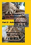 Roof Framing for the Professional - Part 2 - Advanced Topics