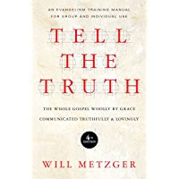 Tell the Truth: The Whole Gospel Wholly by Grace Communicated Truthfully  Lovingly (English Edition)