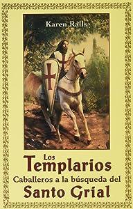 Templarios: Los Caballeros en Busca del Grial (Spanish Edition)
