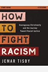 How to Fight Racism Study Guide: Courageous Christianity and the Journey Toward Racial Justice Kindle Edition