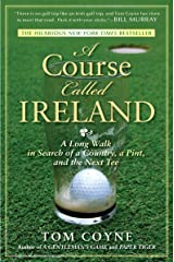 A Course Called Ireland: A Long Walk in Search of a Country, a Pint, and the Next Tee Kindle Edition
