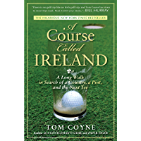 A Course Called Ireland: A Long Walk in Search of a Country, a Pint, and the Next Tee (English Edition)
