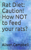 Rat Diet: Caution! How NOT to feed your rats? (The Scuttling Gourmet Book 6)