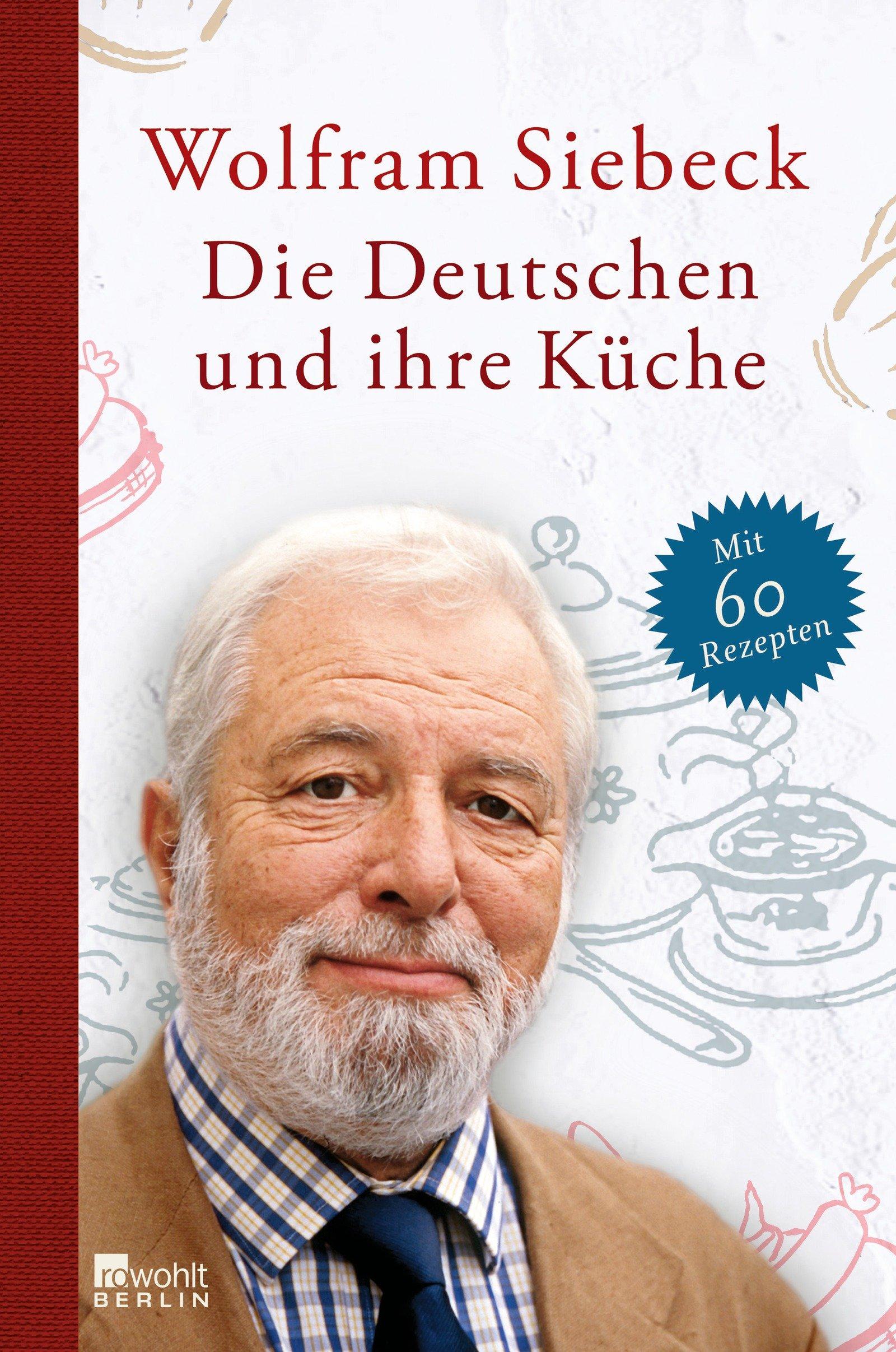 Die Deutschen Und Ihre Küche: Amazon.de: Wolfram Siebeck: Bücher