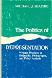 The Politics of Representation: Writing Practices in Biography, Photography, and Political Analysis (Rhetoric of the Human Sciences)