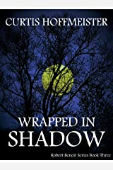 Wrapped in Shadow (Robert Benoit Series Book 3) Kindle Edition
