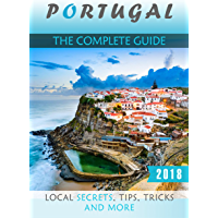 Portugal: The Complete Guide (2018) - Local Secrets, Tips, Tricks and More (English Edition)