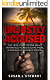 Unjustly Accused: The true story of one man's experience in, and escape from, a Dominican Republic prison
