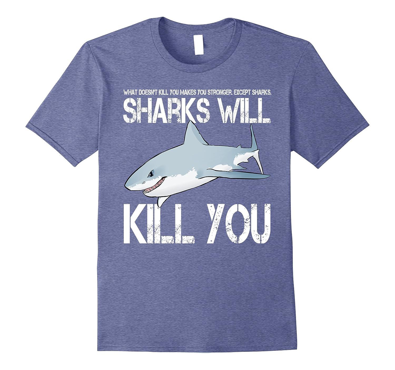 Funny Sharks Will Kill You T-shirt Humor Ocean Predator Tee-RT