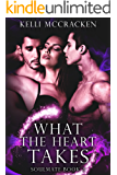What the Heart Takes: An Elemental Romance (Soulmate Series Book 3)
