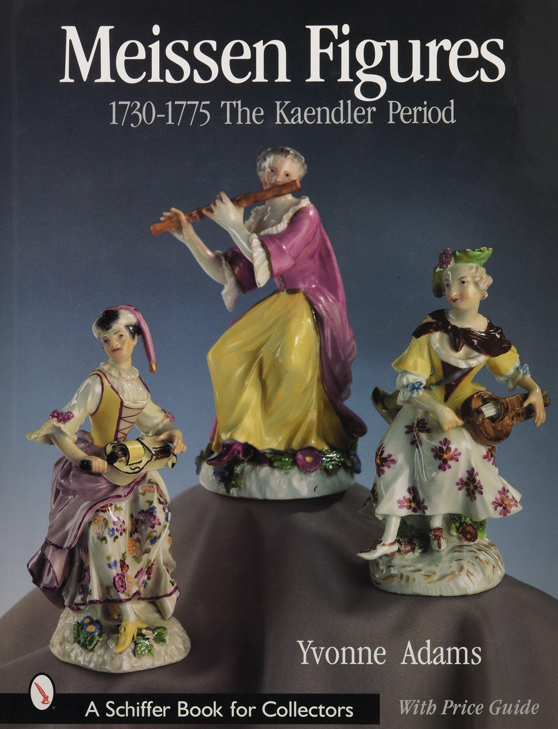 Meissen Figures 1730-1775: The Kaendler Period (Schiffer Book for Collectors)