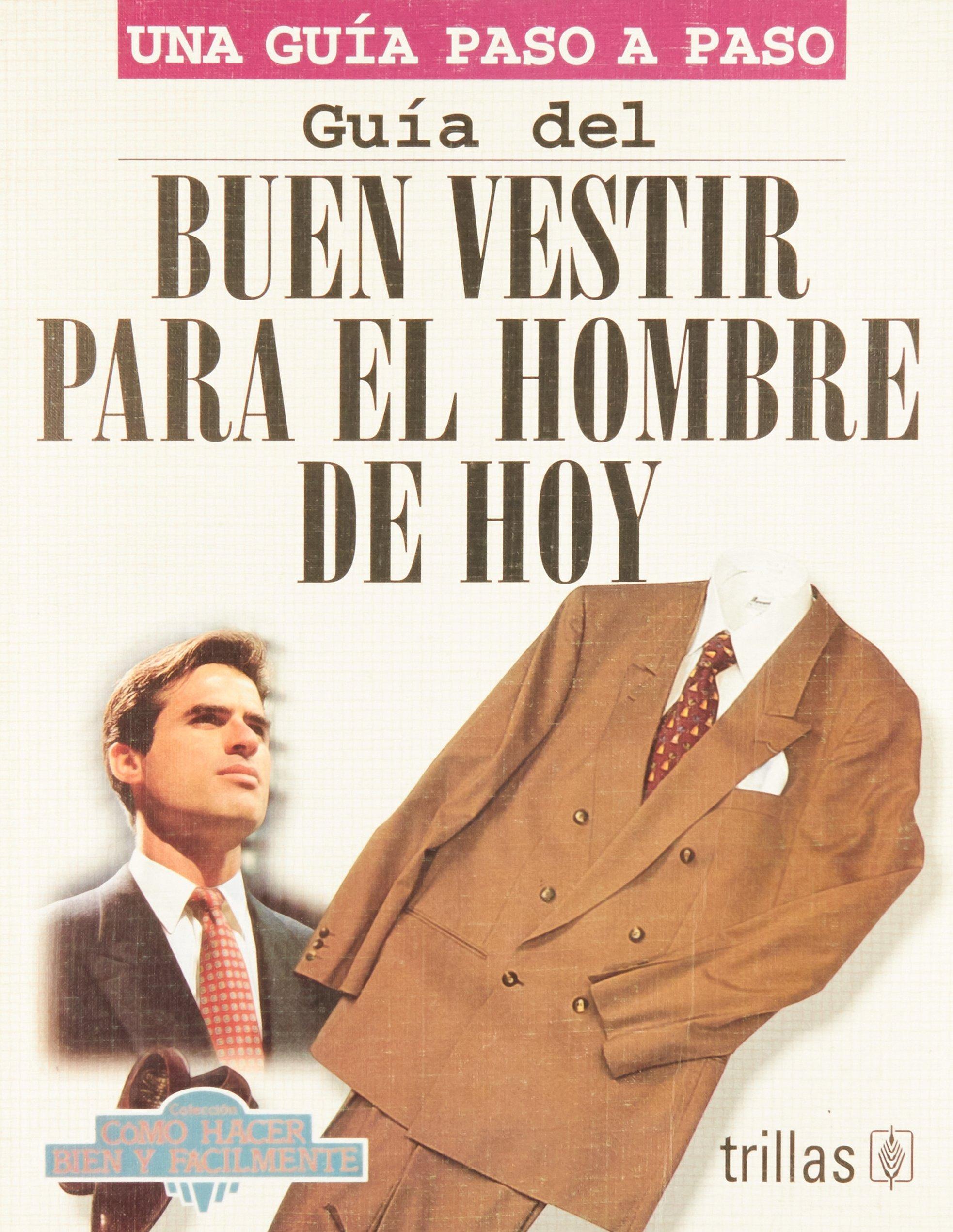 Guia Del Buen Vestir Para el Hombre de Hoy (Spanish) Paperback – January 1, 1999