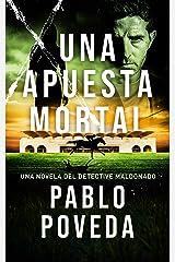 Una Apuesta Mortal: Una novela del detective Maldonado (Detective privado Javier Maldonado, novela negra española nº 2) (Spanish Edition) Kindle Edition