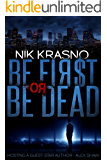 BE FIRST OR BE DEAD: An international, conspiratorial, action thriller (Oligarch series Book 3)