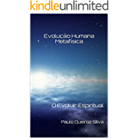 Evolução Humana Metafísica: O Evoluir Espiritual