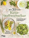 Die 30-Tage-Keto-Stoffwechselkur: Der Neustart für Ihren Körper mit 160 ketogenen Rezepten und Mahlzeitenplänen