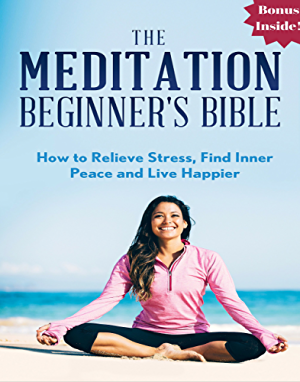 Meditation: The Meditation Beginner's Bible: How to Relieve Stress; Find Inner Peace and Live Happier (meditation for beginners; zen; energy healing; spiritual ... meditation books; meditation techniques)