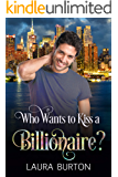 Who Wants to Kiss a Billionaire? (Billionaires in New York Book 2)