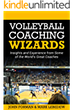 Volleyball Coaching Wizards: Insights and Experience from Some of the Worlds Great Coaches