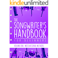 The Songwriter's Handbook for Beginners - Volume 1: Motivational Methods: Volume One: Motivational Methods book cover