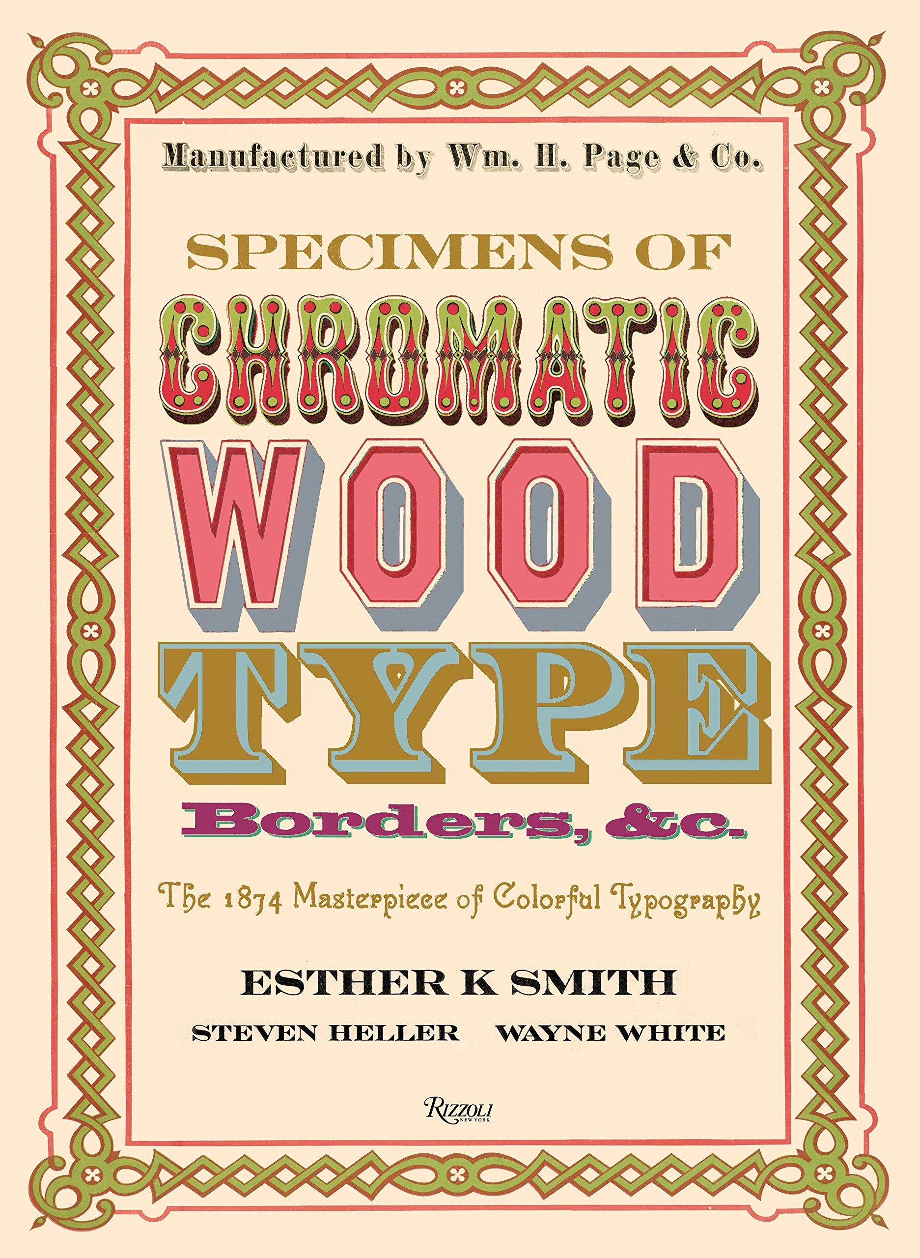 Specimens of Chromatic Wood Type, Borders, &c.: The 1874 Masterpiece of Colorful Typography by Rizzoli