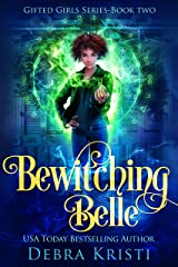Bewitching Belle (Gifted Girls Series Book 2) Kindle Edition