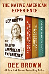 The Native American Experience: Bury My Heart at Wounded Knee, The Fetterman Massacre, and Creek Mary's Blood Kindle Edition