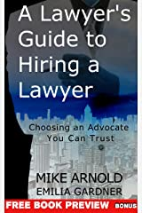 A Lawyer's Guide to Hiring a Lawyer: Choosing an Advocate You Can Trust Kindle Edition