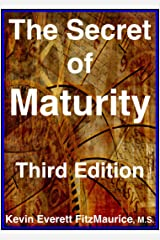 The Secret of Maturity, Third Edition Kindle Edition