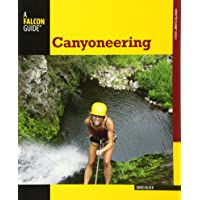 Canyoneering: A Guide To Techniques For Wet And Dry Canyons