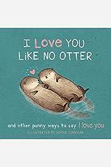 I Love You Like No Otter Hardcover