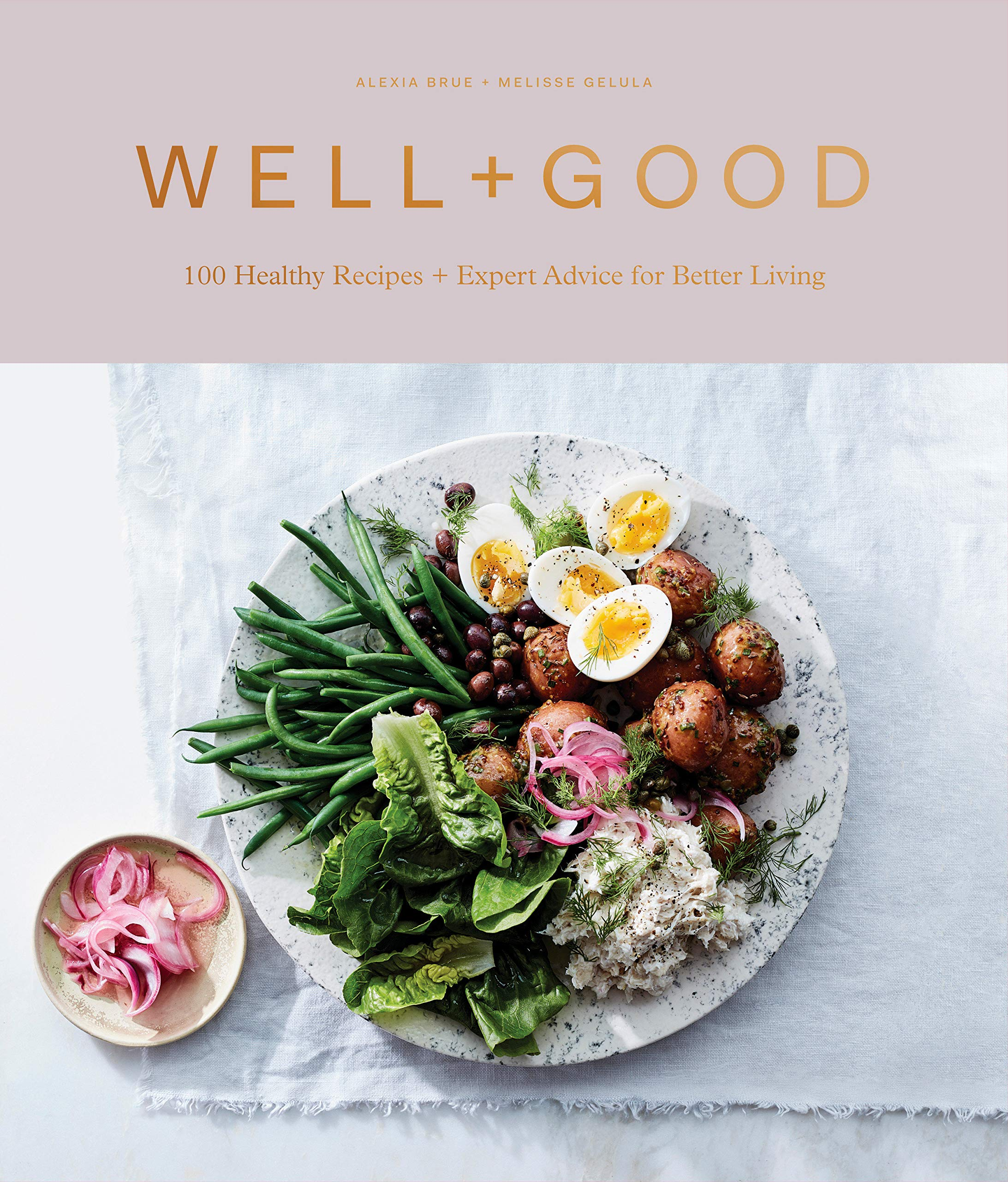 Well+Good Cookbook: 100 Healthy Recipes + Expert Advice for Better Living 1