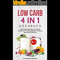 Low Carb 4 in1 Kochbuch: Dein Expresskochbuch mit den besten Low Carb Rezepten für Deine gesunde Ernährung - INKLUSIVE BONUS: ZUCKERFREIE, DARMSCHONENDE UND STOFFWECHSELBESCHLEUNIGENDE REZEPTE
