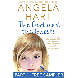 The Girl and the Ghosts Free Sampler: The true story of a haunted little girl and the foster carer who rescued her from…