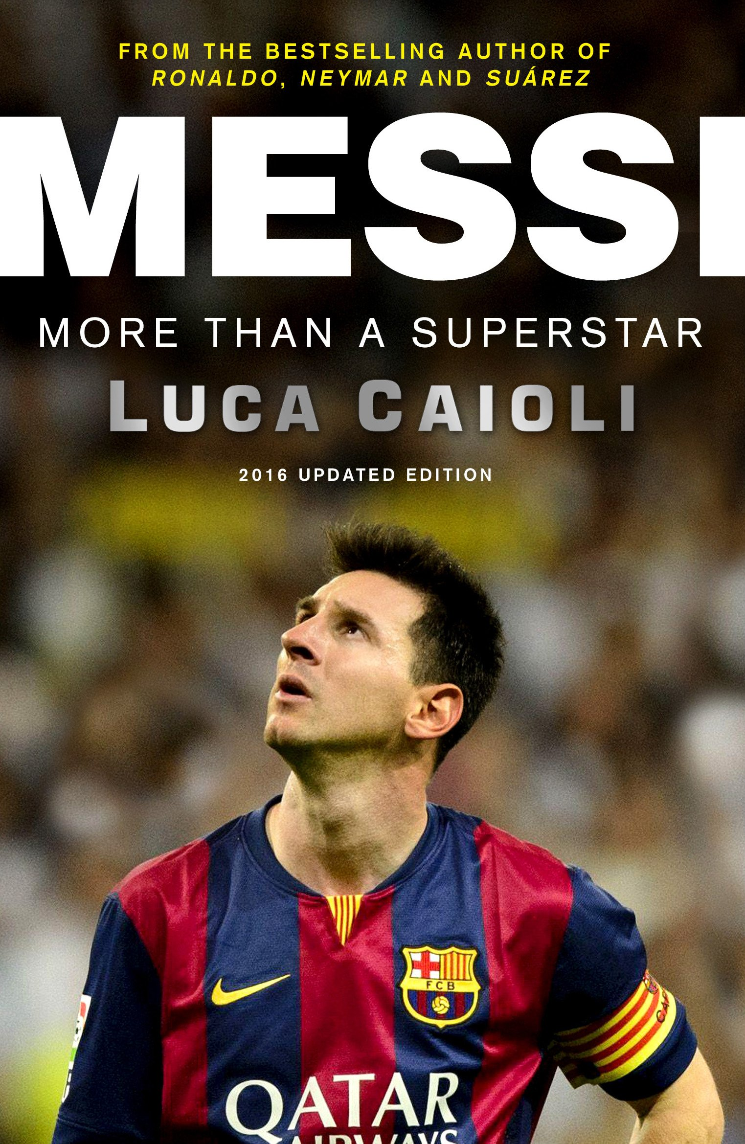 Messi - 2016 Updated Edition: More Than a Superstar
