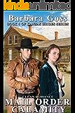 Mail Order Calamity: Book 4 ~ Kansas Brides Series